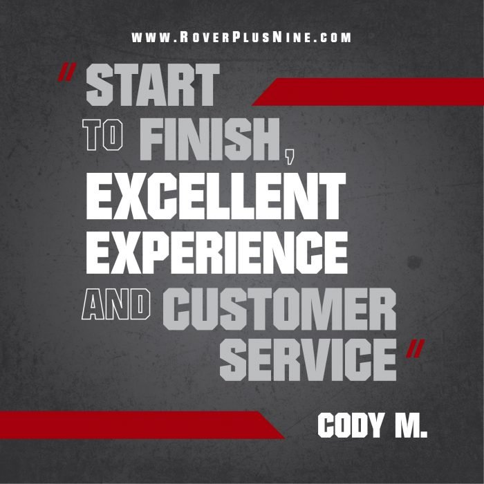 Testimonial - Start to finish, excellent experience and customer service - Cody M