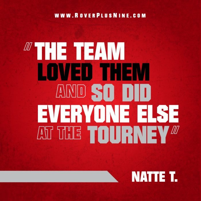 Testimonial -The Team loved them and so did everyone else at the tourney