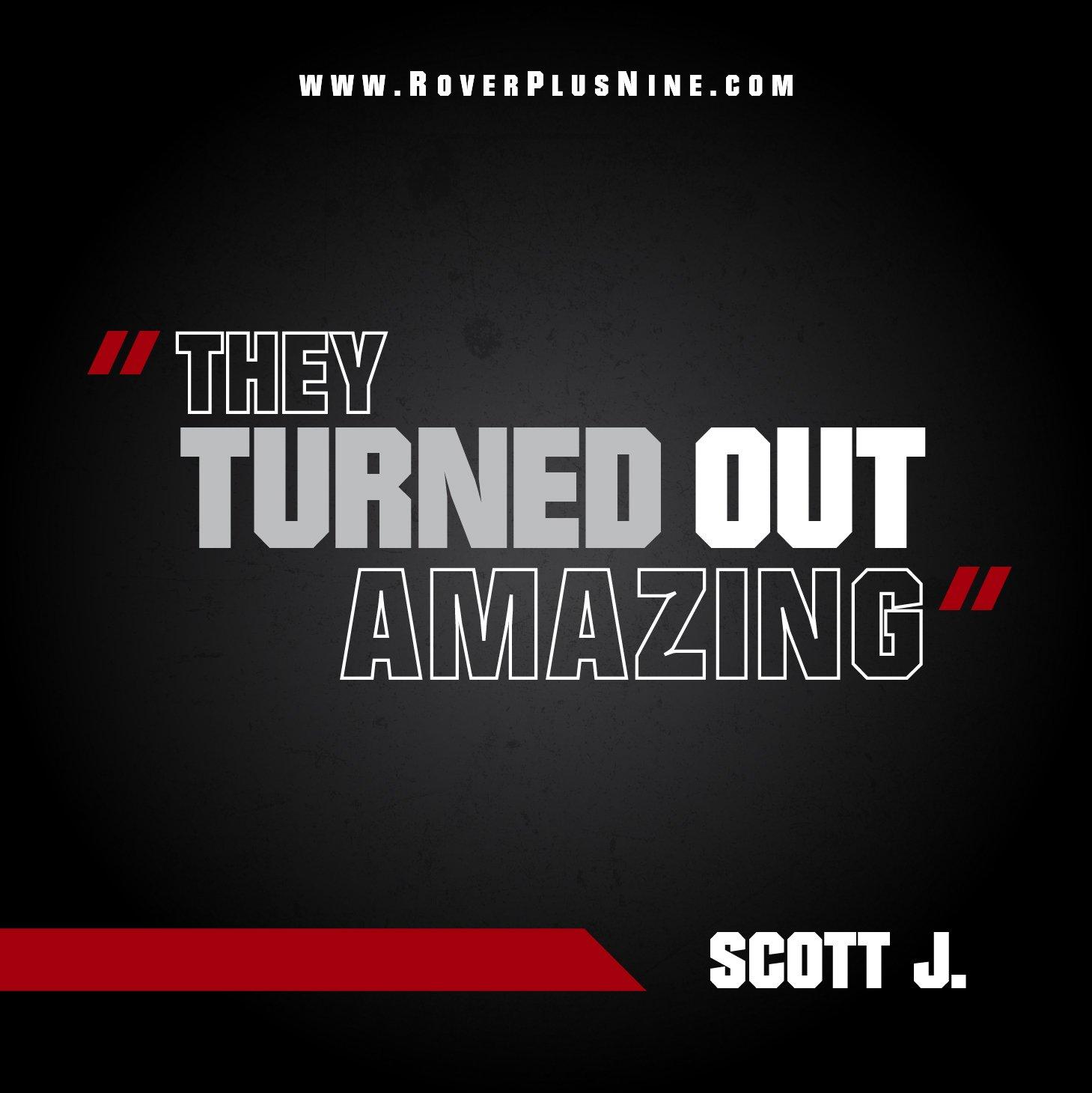 "Testimonial - ""They Turned Out Amazing"" - Scott J."